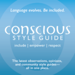 "Blue graphic with transparent circled dot with text: ""Language evolves. Be included. Conscious Style Guide. Include 